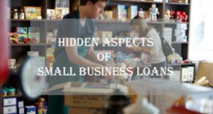 hidden aspects of small business loan