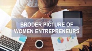 Broader picture of Women Entrepreneurs