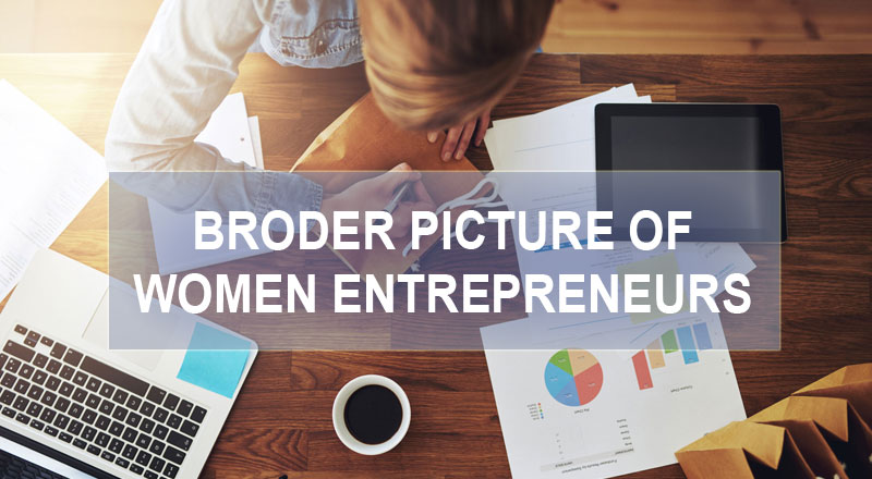 Broader picture of Women Entrepreneurs