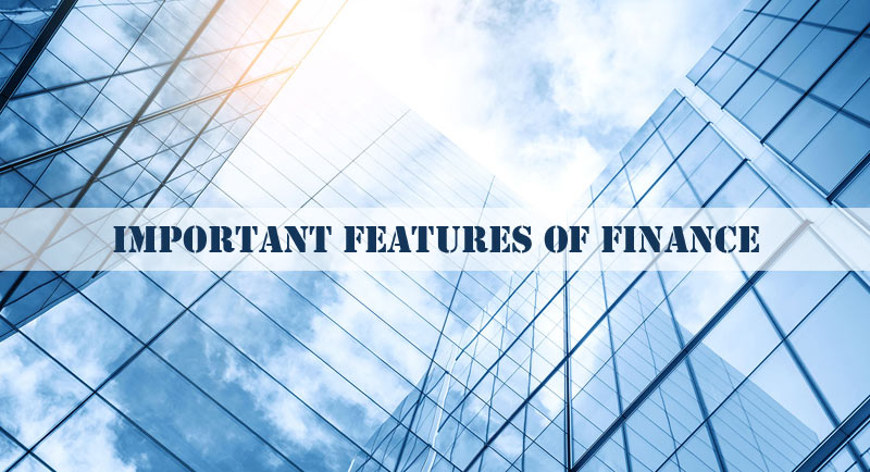Important Features of Finance