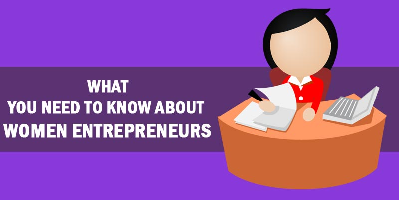 What you Need to know about Women Entrepreneurs