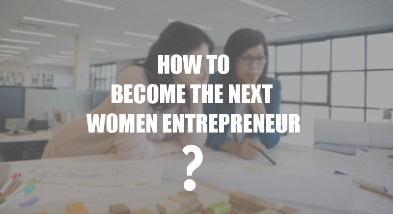How to Become the Next Women Entrepreneur