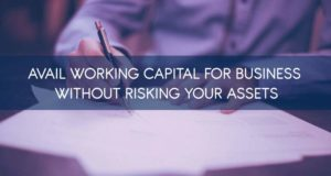 Avail Working Capital for business without risking your assets