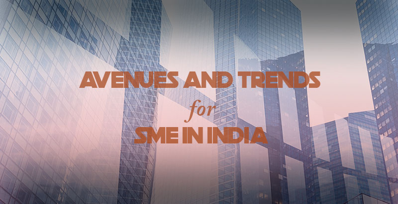 Avenues and trends for SMEs in India for the year 2019