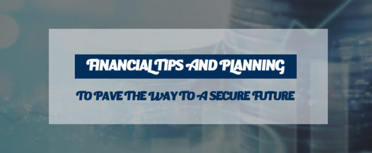 Financial Tips and Planning to pave the way to a secure future