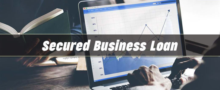 Secured Business Loan – Is Your Business Suitable for It?