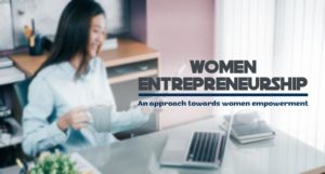 Women Entrepreneurship - An approach towards women empowerment