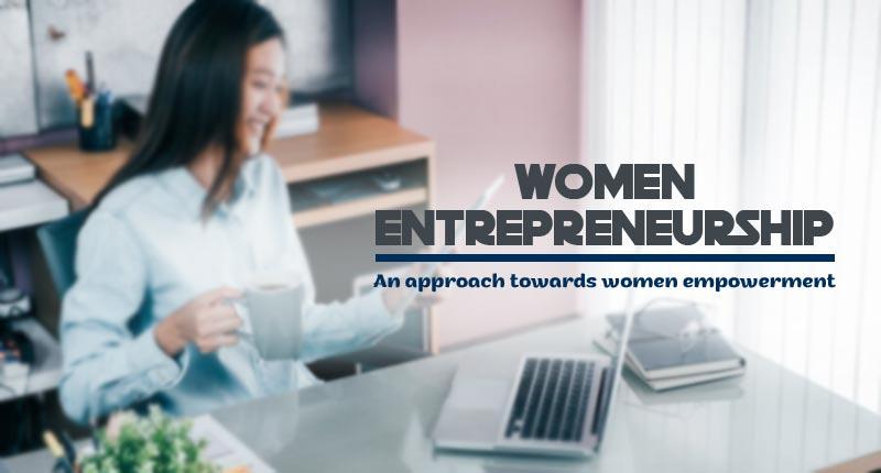 Women Entrepreneurship - An approach towards women empowerment