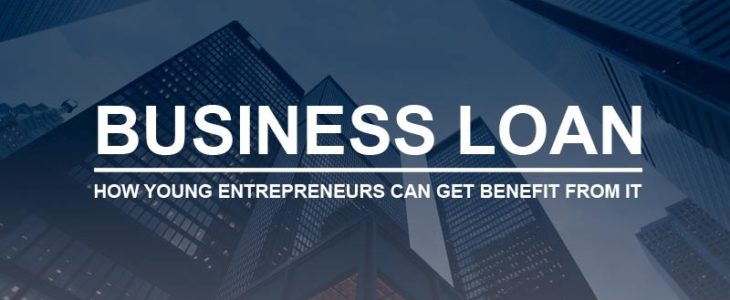 Business loan- How Young Entrepreneurs Can Get Benefit From It