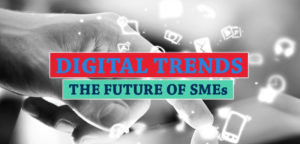 Digital trends that are reshaping & driving the future of SMEs