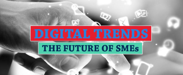 Digital Trends That are Reshaping and Driving The Future of SMEs