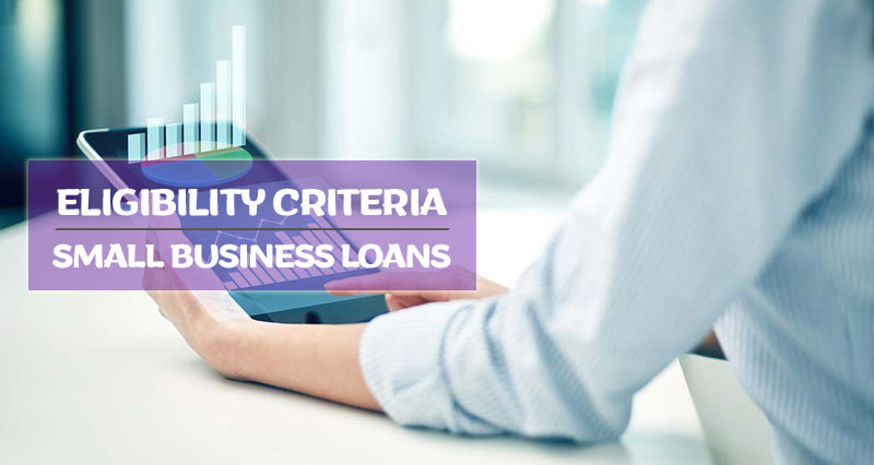 Eligibility Criteria for Small business Loans