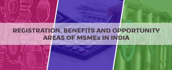 Registration, Benefits and Opportunity areas of MSMEs in India