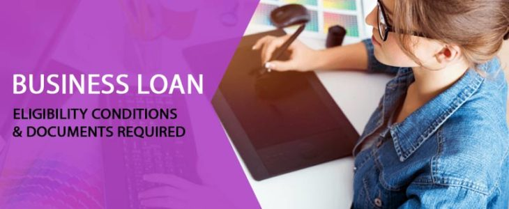 Business Loan Eligibility Conditions and Documents Required