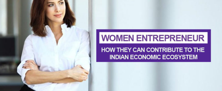 Women Entrepreneur-How they can contribute to the Indian Economic Ecosystem