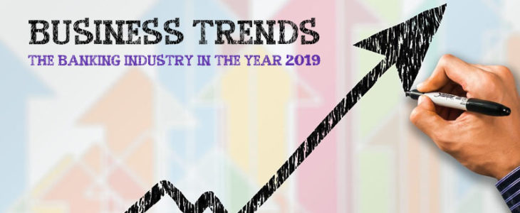 Business Trends in The Banking Industry in The Year 2019
